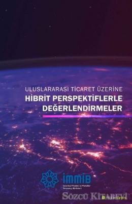 Uluslararası Ticaret Üzerine Hibrit Perspektiflerle Değerlendirmeler