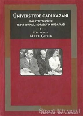 Üniversite'de Cadı Kazanı 1948 DTCF Tasfiyesi ve Pertev Naili Boratav'ın Müdafaası