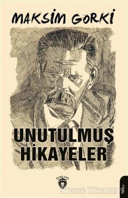 Maksim Gorki - Unutulmuş Hikayeler | Sözcü Kitabevi