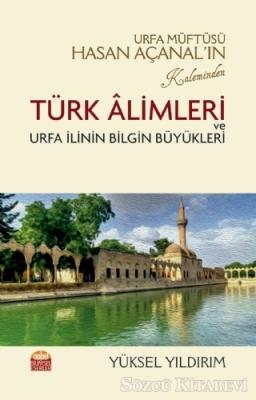 Urfa Müftüsü Hasan Açanal'ın Kaleminden Türk Alimleri ve Urfa İlinin Bilgin Büyükleri