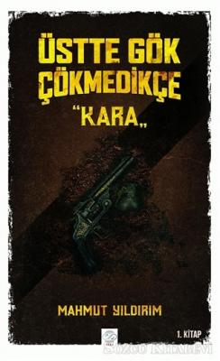 Üstte Gök Çökmedikçe - Kara (1. Kitap)
