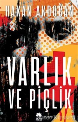 Hakan Akdoğan - Varlık ve Piçlik | Sözcü Kitabevi