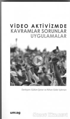 Gülüm Şener - Video Aktivizmde Kavramlar Sorunlar Uygulamalar | Sözcü Kitabevi