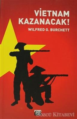 Wilfred G. Burchett - Vietnam Kazanacak | Sözcü Kitabevi