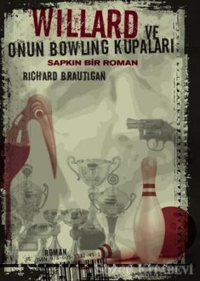 Richard Brautigan - Willard ve Onun Bowling Kupaları: Sapkın Bir Roman | Sözcü Kitabevi