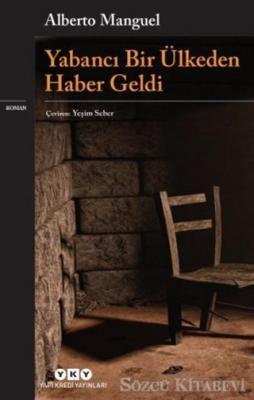 Alberto Manguel - Yabancı Bir Ülkeden Haber Geldi | Sözcü Kitabevi