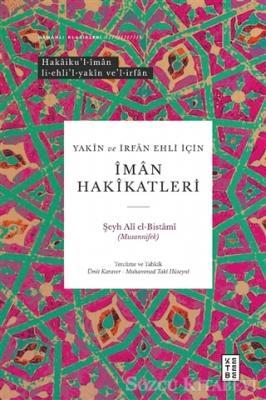Şeyh Ali El-Bistami (Musannifek) - Yakin ve İrfan Ehli İçin İman Hakikatleri | Sözcü Kitabevi
