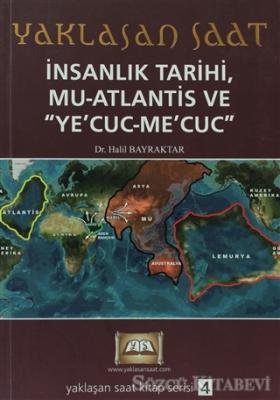 Yaklaşan Saat 4 - İnsanlık Tarihi, Mu-Atlantis ve Ye'Cuc-Me'Cuc