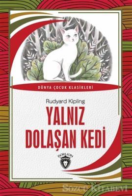 Joseph Rudyard Kipling - Yalnız Dolaşan Kedi | Sözcü Kitabevi