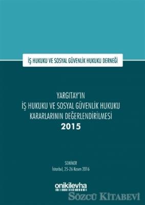 Yargıtay'ın İş Hukuku ve Sosyal Güvenlik Hukuku Kararlarının Değerlendirilmesi Semineri 2015