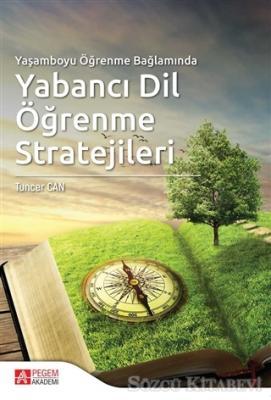 Tuncer Can - Yaşamboyu Öğrenme Bağlamında Yabancı Dil Öğrenme Stratejileri | Sözcü Kitabevi