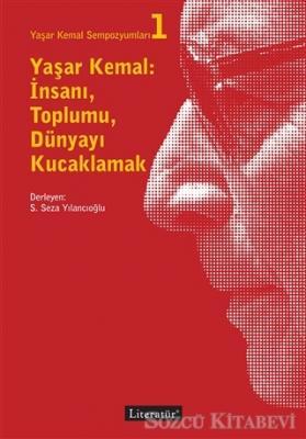 Yaşar Kemal: İnsanı, Toplumu, Dünyayı Kucaklamak - Yaşar Kemal Sempozyumları 1