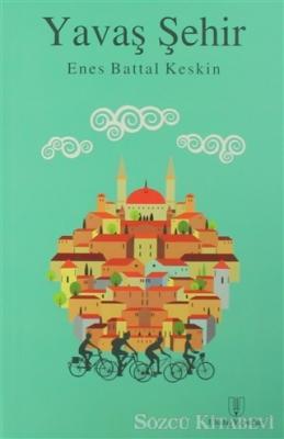 Enes Battal Keskin - Yavaş Şehir | Sözcü Kitabevi