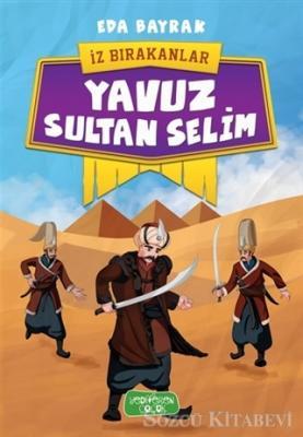Eda Bayrak - Yavuz Sultan Selim - İz Bırakanlar | Sözcü Kitabevi