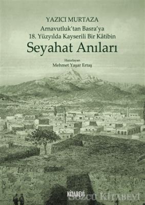 Yazıcı Murtaza Arnavutluk'tan Basra'ya 18. Yüzyılda Kayserili Bir Katibin - Seyahat Anıları
