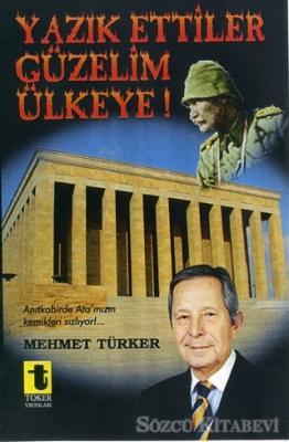 Mehmet Türker - Yazık Ettiler Güzelim Ülkeye! | Sözcü Kitabevi
