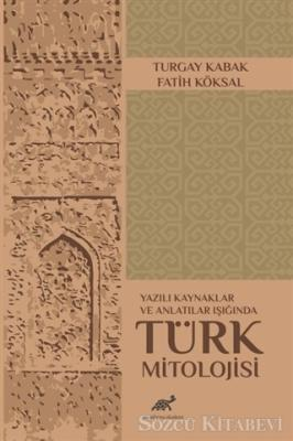 Yazılı Kaynaklar ve Anlatılar Işığında Türk Mitolojisi