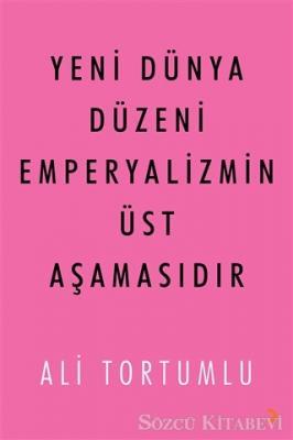 Ali Tortumlu - Yeni Dünya Düzeni Emperyalizmin Üst Aşamasıdır | Sözcü Kitabevi