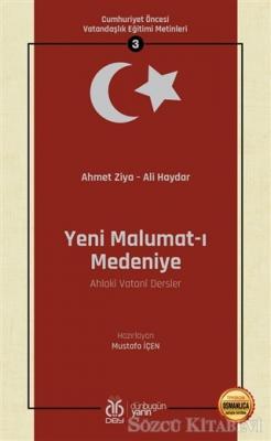 Yeni Malumat-ı Medeniye (Ahlaki Vatani Dersler - Osmanlıca Aslıyla Birlikte)