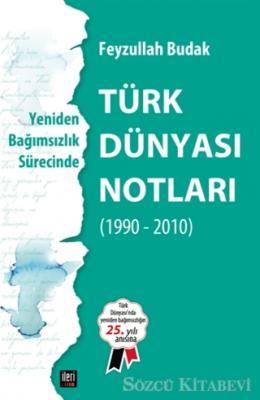 Yeniden Bağımsızlık Sürecinde - Türk Dünyası Notları
