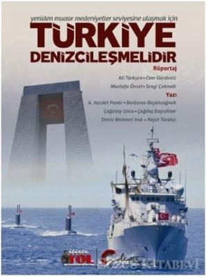 Yeniden Muasır Medeniyetler Seviyesine Ulaşmak İçin Türkiye Denizcileşmelidir