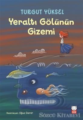 Turgut Yüksel - Yeraltı Gölünün Gizemi | Sözcü Kitabevi