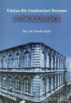 Yıkılan Bir Cumhuriyet Kurumu Sümerbank