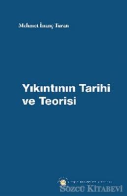Mehmet İnanç Turan - Yıkıntının Tarihi ve Teorisi   Sözcü Kitabevi