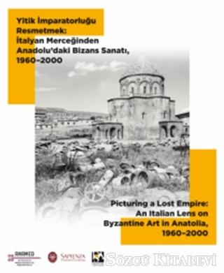Yitik İmparatorluğu Resmetmek: İtalyan Merceğinden Anadolu'daki Bizans Sanatı, 1960-2000