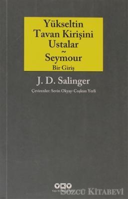 Jerome David Salinger - Yükseltin Tavan Kirişini Ustalar - Seymour Bir Giriş | Sözcü Kitabevi