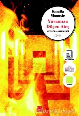 Kamila Shamsie - Yuvamıza Düşen Ateş | Sözcü Kitabevi