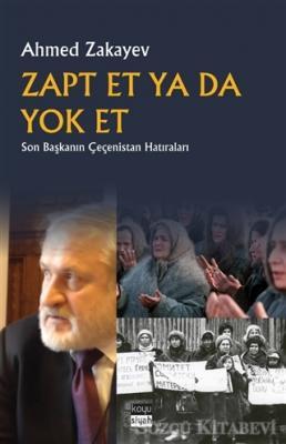 Ahmed Zakayev - Zapt Et Ya Da Yok Et   Sözcü Kitabevi